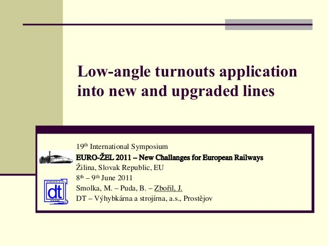 Low-angle turnouts application into new and upgraded lines 19th International Symposium EURO-ŽEL 2011 – New Challanges for...