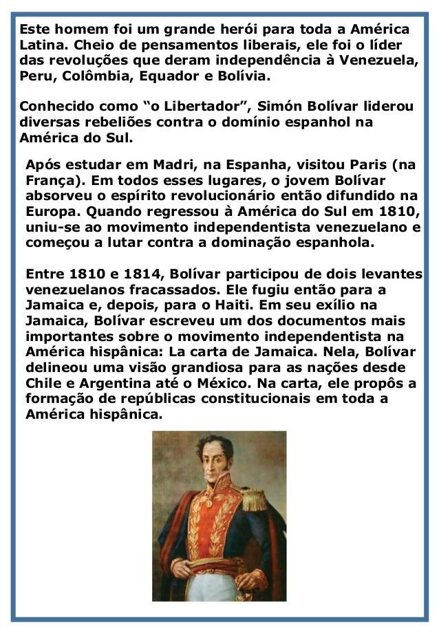 Este homem foi um grande herói para toda a América Latina. Cheio de pensamentos liberais, ele foi o líder das revoluções q...