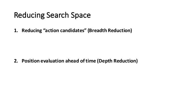 """Reducing  Search  Space 1. Reducing  """"action  candidates""""  (Breadth  Reduction) 2. Position  evaluation  a..."""