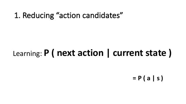 """1.  Reducing  """"action  candidates"""" Learning:  P  (  next  action     current  state  ) =  P  ( ..."""