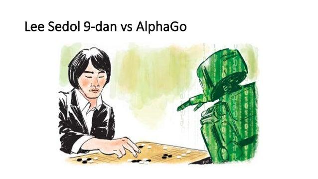 Lee  Sedol 9-‐dan vs  AlphaGo