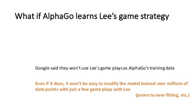 What  if  AlphaGo learns  Lee's  game  strategy Google  said  they  won't  use  Lee's  game  plays...