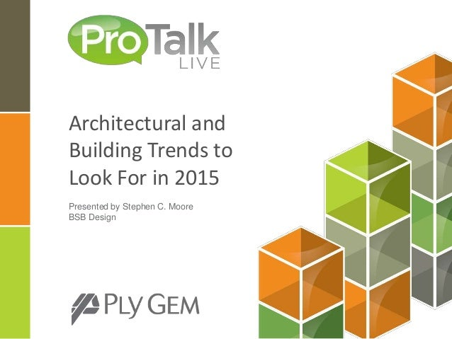 Architectural and Building Trends to Look For in 2015 Presented by Stephen C. Moore BSB Design