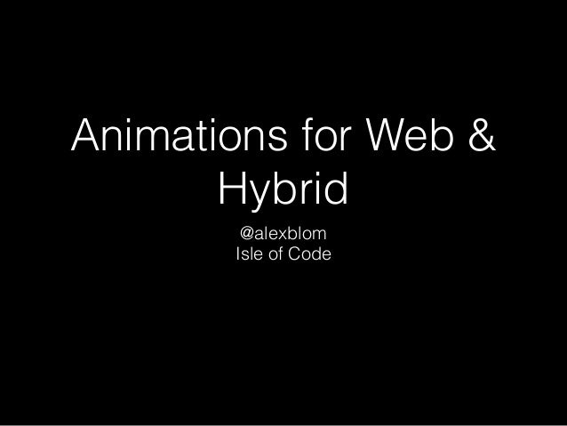 Animations for Web & Hybrid @alexblom Isle of Code