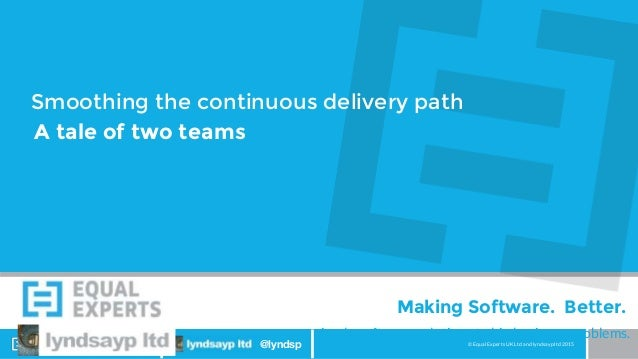 © Equal Experts UK Ltd and lyndsayp ltd 2015@EqualExperts @lyndsp simple software solutions to big business problems. Maki...
