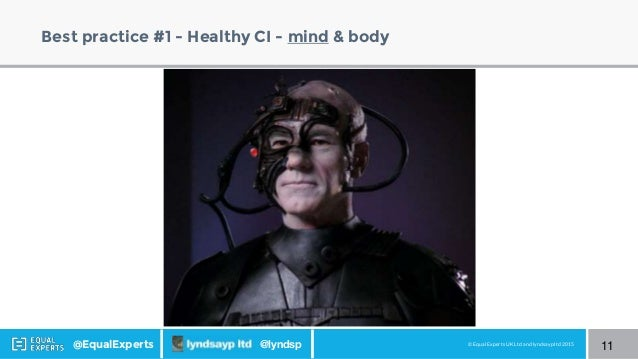 © Equal Experts UK Ltd and lyndsayp ltd 2015@EqualExperts @lyndsp Best practice #1 - Healthy CI - mind & body 11