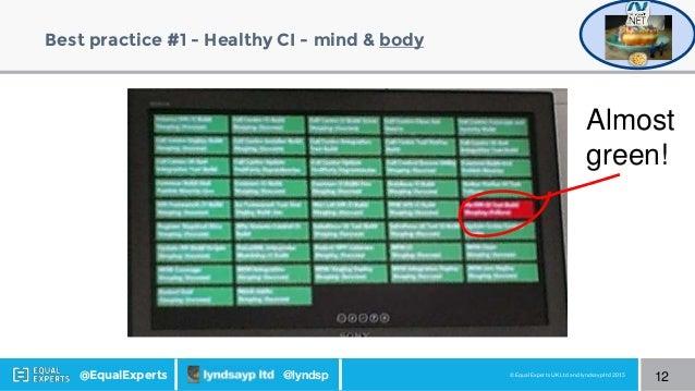 © Equal Experts UK Ltd and lyndsayp ltd 2015@EqualExperts @lyndsp Best practice #1 - Healthy CI - mind & body 12 Almost gr...