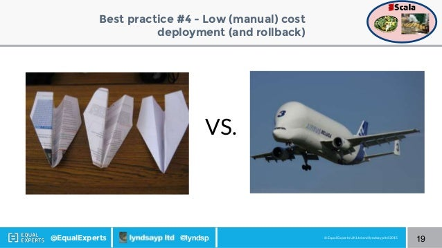 © Equal Experts UK Ltd and lyndsayp ltd 2015@EqualExperts @lyndsp Best practice #4 - Low (manual) cost deployment (and rol...