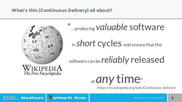 """© Equal Experts UK Ltd and lyndsayp ltd 2015@EqualExperts @lyndsp What's this (Continuous Delivery) all about? 3 """"... prod..."""