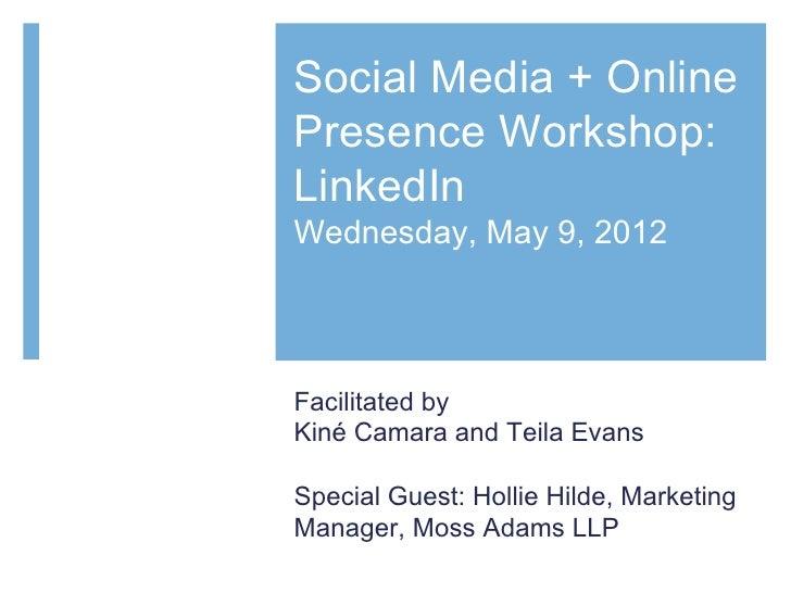 Social Media + OnlinePresence Workshop:LinkedInWednesday, May 9, 2012Facilitated byKiné Camara and Teila EvansSpecial Gues...