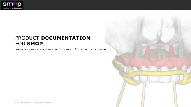 document version 181120 for smop version 2.14.2 PRODUCT DOCUMENTATION FOR SMOP smop is a product and brand of Swissmeda AG...