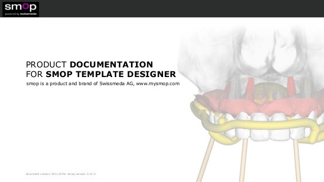 document version 181119 for smop version 2.14.2 PRODUCT DOCUMENTATION FOR SMOP TEMPLATE DESIGNER smop is a product and bra...