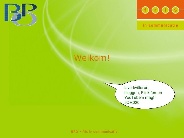 Welkom! Live twitteren, bloggen, Flickr'en en YouTube'n mag! #OR020