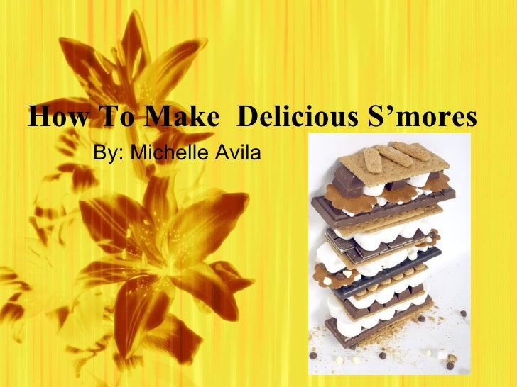 How To Make  Delicious S'mores  By: Michelle Avila