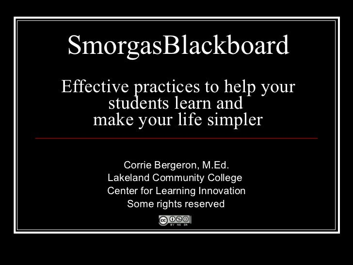 SmorgasBlackboard Effective practices to help your students learn and  make your life simpler Corrie Bergeron, M.Ed. Lakel...