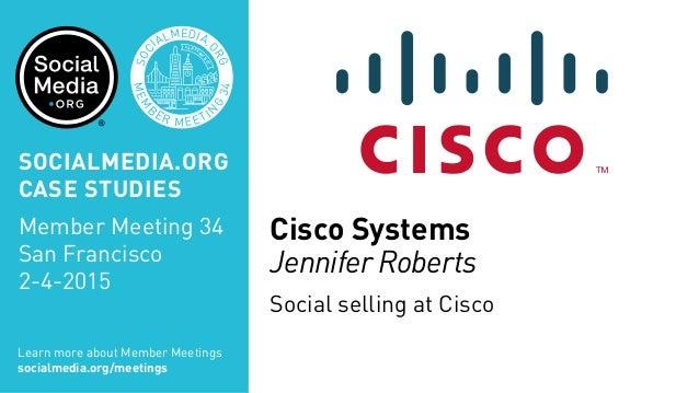 Cisco Systems Jennifer Roberts Social selling at Cisco MEM B ER MEETIN G 34 SOC IALMEDIA. ORG SAN FRAN CISCO SOCIALMEDIA.O...