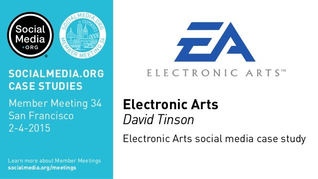 Electronic Arts David Tinson Electronic Arts social media case study MEM B ER MEETIN G 34 SOC IALMEDIA. ORG SAN FRAN CISCO...