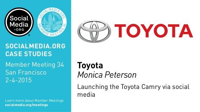 Toyota Monica Peterson Launching the Toyota Camry via social media MEM B ER MEETIN G 34 SOC IALMEDIA. ORG SAN FRAN CISCO S...