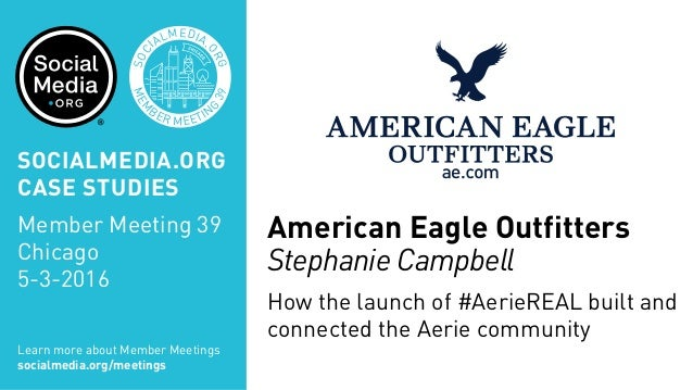 MEM BER MEETIN G 39 SOC IALMEDIA. ORG American Eagle Outfitters Stephanie Campbell How the launch of #AerieREAL built and ...