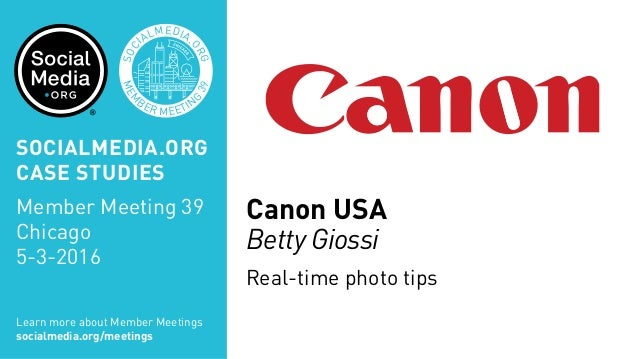 MEM BER MEETIN G 39 SOC IALMEDIA. ORG Canon USA Betty Giossi Real-time photo tips Learn more about Member Meetings socialm...