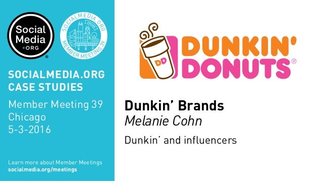 MEM BER MEETIN G 39 SOC IALMEDIA. ORG Dunkin' Brands Melanie Cohn Dunkin' and influencers Learn more about Member Meetings...