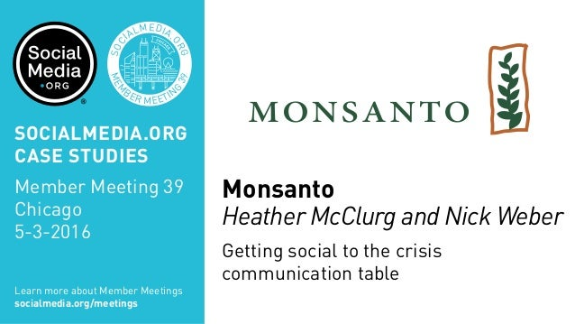 MEM BER MEETIN G 39 SOC IALMEDIA. ORG Monsanto Heather McClurg and Nick Weber Getting social to the crisis communication t...