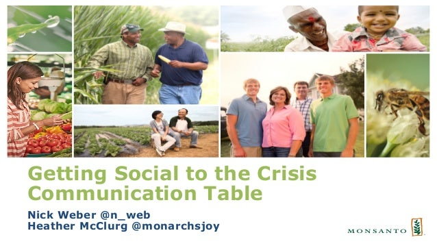 Monsanto: Getting social to the crisis communication table, presented by Heather McClurg and Nick Weber Slide 2