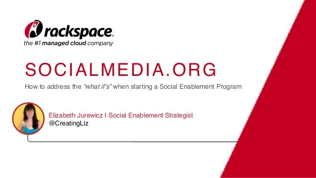 """Rackspace Hosting: How to address the """"what if's"""" when starting a social enablement program, presented by Elizabeth Jurewicz Slide 2"""