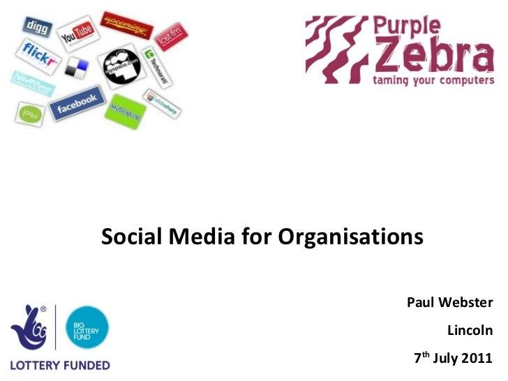 <ul>Social Media for Organisations </ul><ul>Paul Webster Lincoln 7 th  July 2011 </ul>
