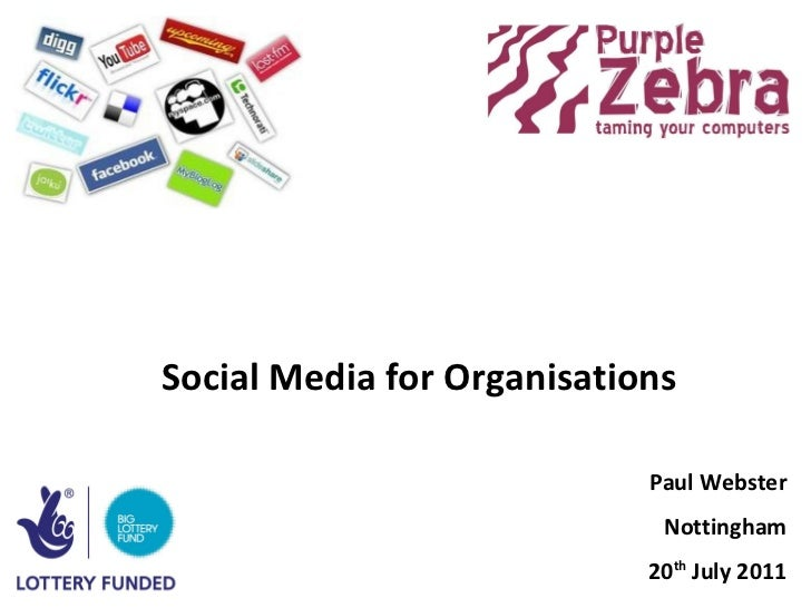 Social Media for Organisations Paul Webster Nottingham 20 th  July 2011