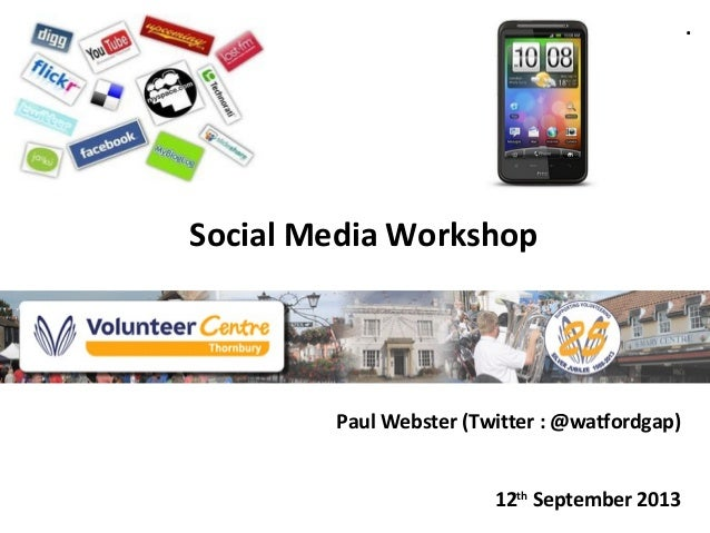 Social Media Workshop Paul Webster (Twitter : @watfordgap) 12th September 2013 .
