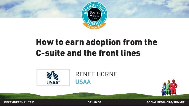 How to earn adoption from the C-suite and the front lines RENEE HORNE USAA DECEMBER 9–11, 2013  ORLANDO  SOCIALMEDIA.ORG/S...