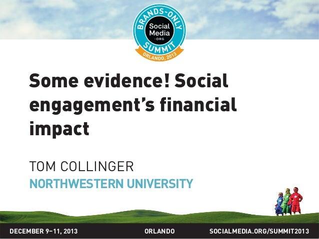 SOCIALMEDIA.ORG/SUMMIT2013ORLANDO Some evidence! Social engagement's financial impact TOM COLLINGER NORTHWESTERN UNIVERSIT...