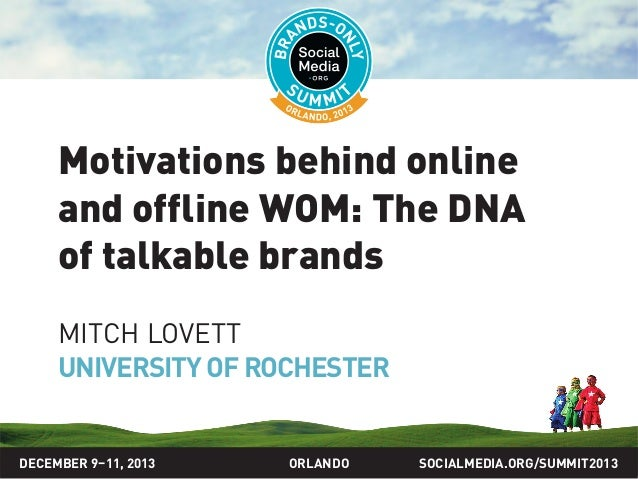 SOCIALMEDIA.ORG/SUMMIT2013ORLANDO Motivations behind online and offline WOM: The DNA of talkable brands MITCH LOVETT UNIVE...