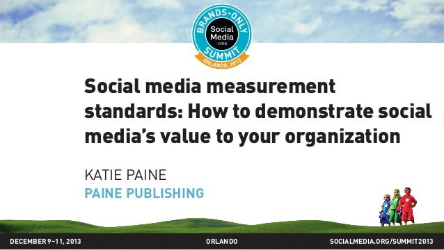 Social media measurement standards: How to demonstrate social media's value to your organization KATIE PAINE PAINE PUBLISH...