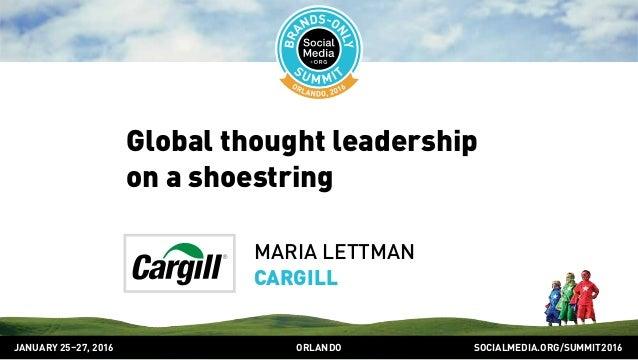 SOCIALMEDIA.ORG/SUMMIT2016ORLANDOJANUARY 25–27, 2016 Global thought leadership on a shoestring MARIA LETTMAN CARGILL