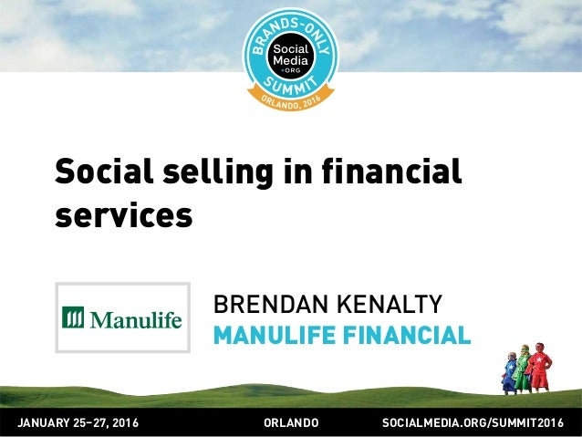 SOCIALMEDIA.ORG/SUMMIT2016ORLANDOJANUARY 25–27, 2016 Social selling in financial services BRENDAN KENALTY MANULIFE FINANCI...