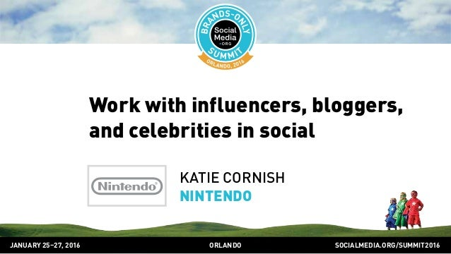 SOCIALMEDIA.ORG/SUMMIT2016ORLANDOJANUARY 25–27, 2016 Work with influencers, bloggers, and celebrities in social KATIE CORN...