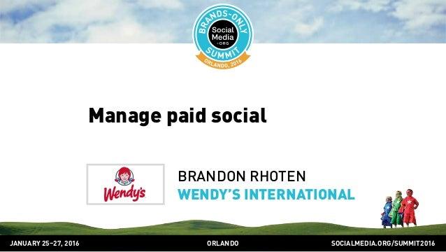 SOCIALMEDIA.ORG/SUMMIT2016ORLANDOJANUARY 25–27, 2016 Manage paid social BRANDON RHOTEN WENDY'S INTERNATIONAL