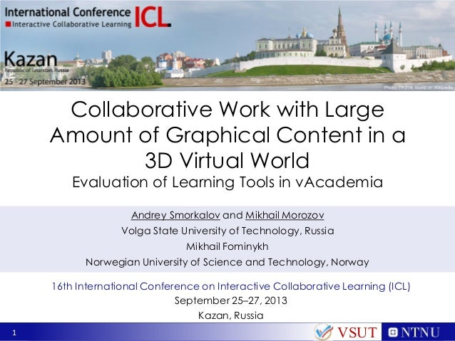 Collaborative Work with Large Amount of Graphical Content in a 3D Virtual World Evaluation of Learning Tools in vAcademia ...