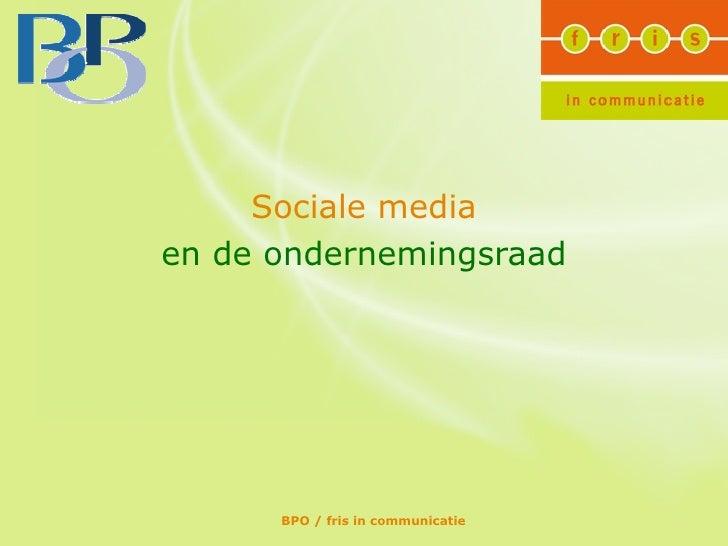 Sociale mediaen de ondernemingsraad      BPO / fris in communicatie