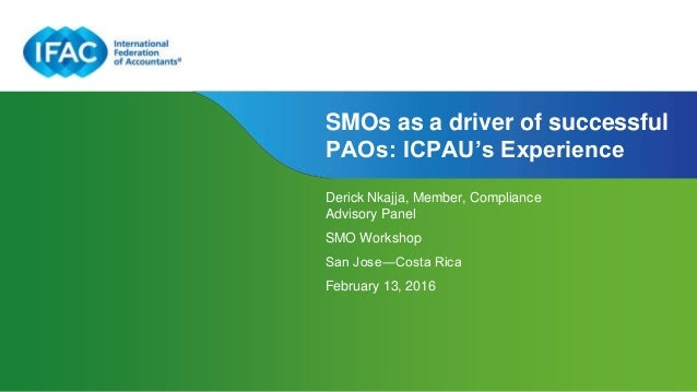 Page 1 | Proprietary and Copyrighted Information SMOs as a driver of successful PAOs: ICPAU's Experience Derick Nkajja, Me...