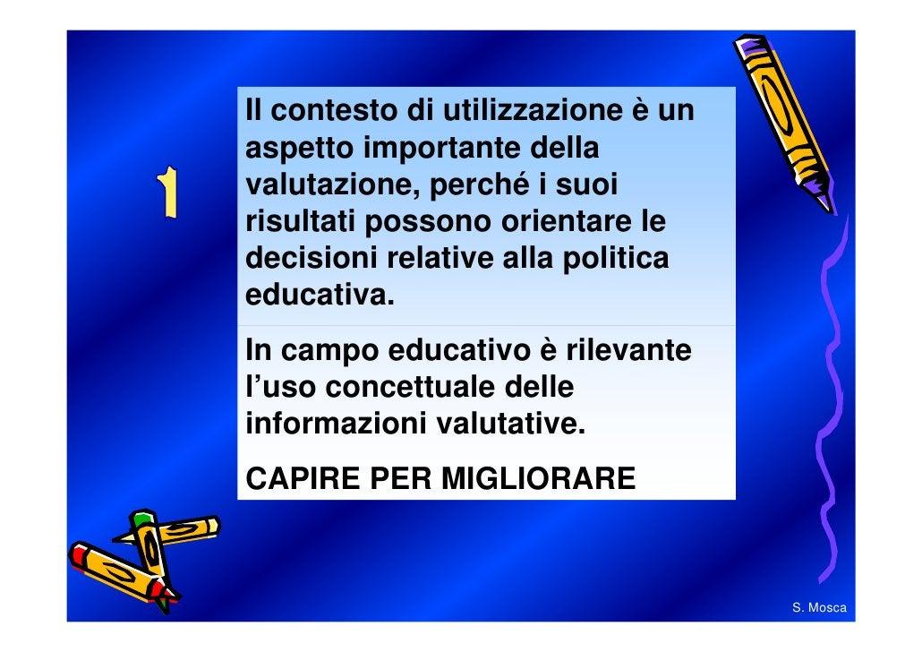Tre componenti fondamentali dellavalutazione:• l'attribuzione di valore;• l'indagine sistematica;• l'impiego delle informa...