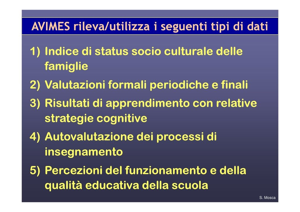 AVIMES rileva/utilizza i seguenti tipi di dati1) Indice di status socio culturale delle   famiglie2) Valutazioni formali p...