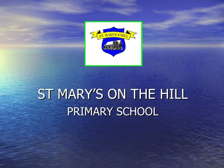 ST MARY'S ON THE HILL  PRIMARY SCHOOL
