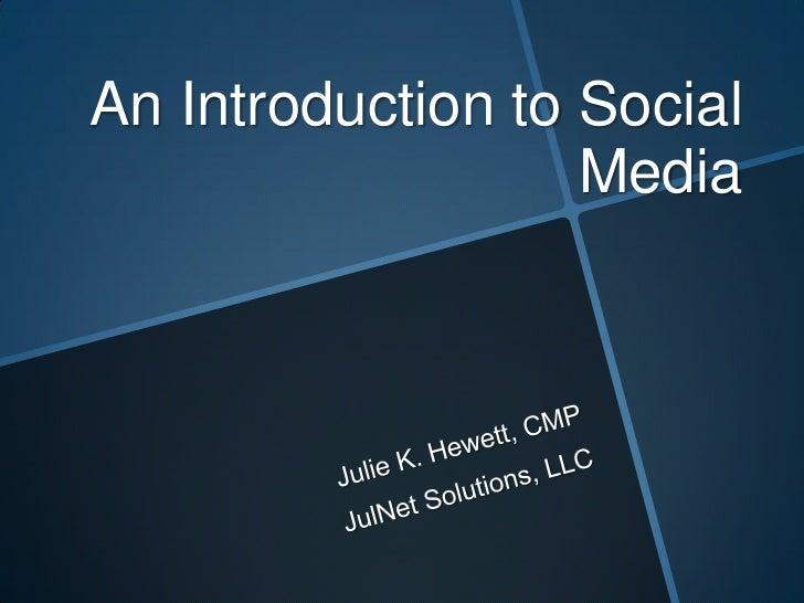 An Introduction to Social Media<br />Julie K. Hewett, CMP<br />JulNet Solutions, LLC<br />