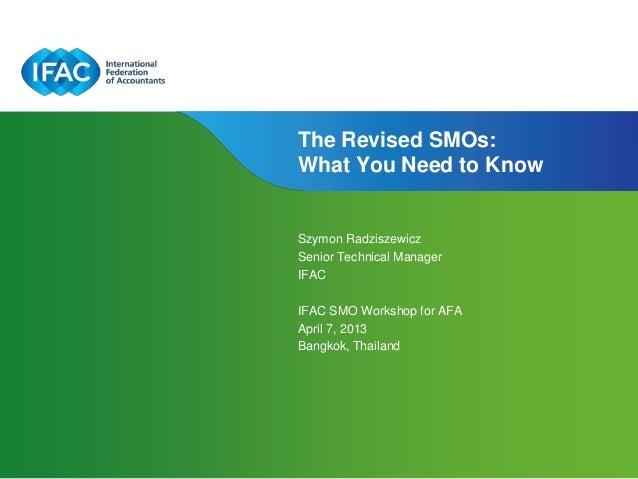 The Revised SMOs:What You Need to KnowSzymon RadziszewiczSenior Technical ManagerIFACIFAC SMO Workshop for AFAApril 7, 201...