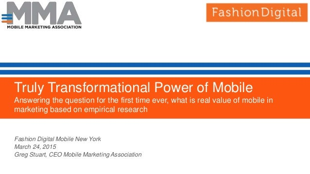 Truly Transformational Power of Mobile Answering the question for the first time ever, what is real value of mobile in mar...