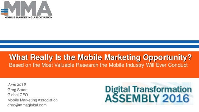 What Really Is the Mobile Marketing Opportunity? Based on the Most Valuable Research the Mobile Industry Will Ever Conduct...