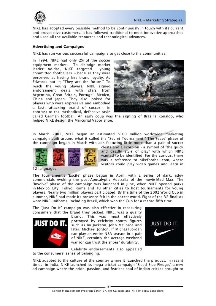 NIKE – Marketing StrategiesNIKE has adopted every possible method to be continuously in touch with its currentand prospect...